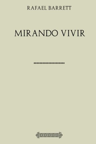 Rafael Barrett. Mirando vivir (Spanish Edition) [Rafael Barrett] (Tapa Blanda)