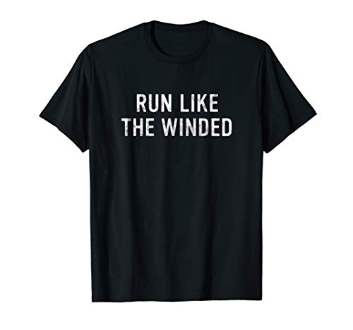 Run Like the Winded | Funny Gym Running Anti-Exercise Lazy T-Shirt