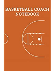 Basketball Coach Notebook: Blank Field Diagrams For Drawing Plays, Creating Drills, And Writing Notes - The Perfect Gift For Basketball Coaches Or Assistant Basketball Coaches