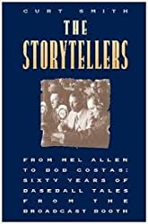 The Storytellers: From Mel Allen to Bob Costas : Sixty Years of Baseball Tales from the Broadcast Booth