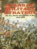 Atlas of Military Strategy: The Art, Theory and Practice of War, 1618-1878