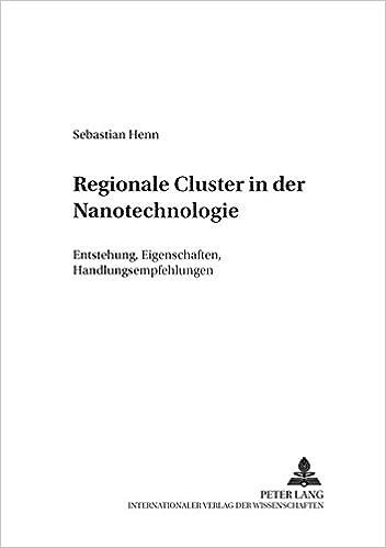 Regionale Cluster in Der Nanotechnologie: Entstehung, Eigenschaften, Handlungsempfehlungen (Hallesche Studien Zu Wirtschaft Und Gesellschaft)