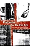 Platonism for the Iron Age : An Essay on the Literary Universal, Will, Frederic, 144385820X