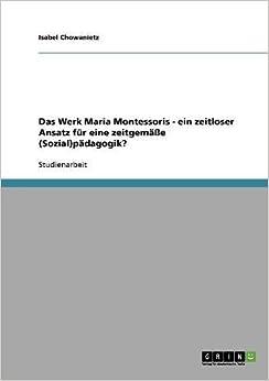 Das Werk Maria Montessoris - ein zeitloser Ansatz für eine zeitgemäße Sozial pädagogik?