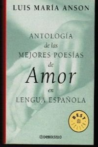 Antologia de las mejores poesias de amor en lengua espanola/ Anthology of the Best Love Poetry in Spanish Language (Best Seller) (Spanish Edition)