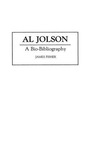 Al Jolson: A Bio-Bibliography (Bio-Bibliographies in the Performing Arts)