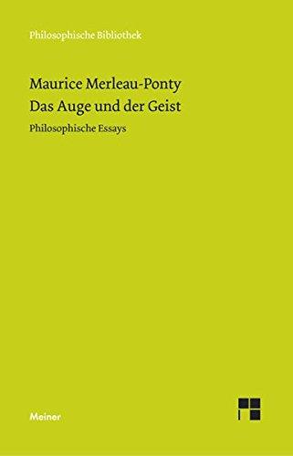 Das Auge und der Geist: Philosophische Essays (Philosophische Bibliothek)