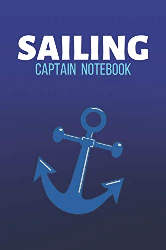 (Sailing Captain Notebook: Sailing Journal & Ship Notebook - Captain Diary To Write In (110 Lined Pages, 6 x 9 in) Gift For School, Students, Instructor, Sailer)