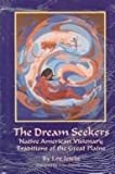 The Dream Seekers : Native American Visionary Traditions of the Great Plains, Irwin, Lee, 0806126434