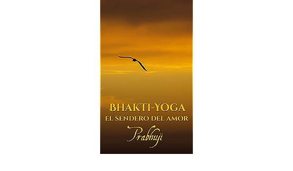 Bhakti-yoga: El sendero del amor eBook: Prabhuji: Amazon.es ...
