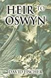 Heir to Oswyn, David Fischer, 1462625819
