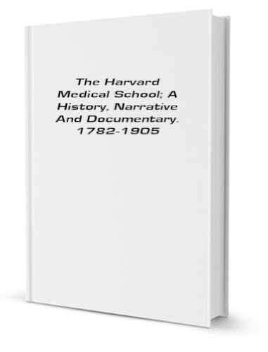 The Harvard Medical School; A History, Narrative And Documentary. 1782-1905 [FACSIMILE]