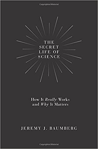The Current State Of Scientific >> The Secret Life Of Science How It Really Works And Why It Matters