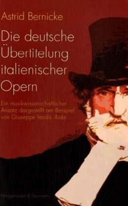 Die deutsche Übertitelung italienischer Opern: Ein musikwissenschaftlicher Ansatz dargestellt am Beispiel von Giuseppe Verdis