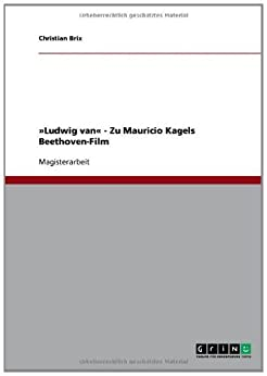 »Ludwig van« - Zu Mauricio Kagels Beethoven-Film (German Edition) by [Brix, Christian]