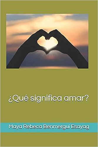 ¿Qué significa amar? (Spanish Edition): Maya Rebeca ...