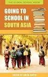 Going to School in South Asia, Amita Gupta, 0313335532