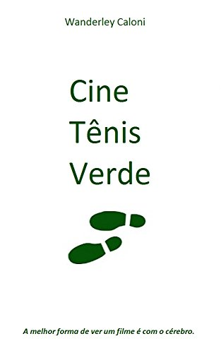 Cine Tênis Verde: A melhor forma de ver um filme é com o cérebro. (2010-2017 Livro 1)