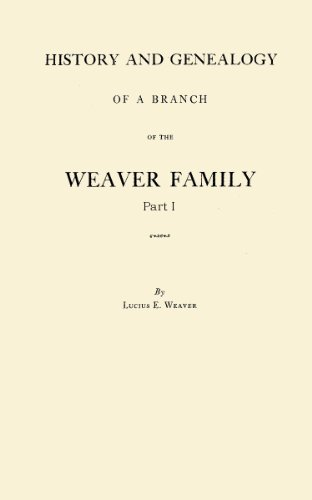 - History and Genealogy of a Branch of the Weaver Family