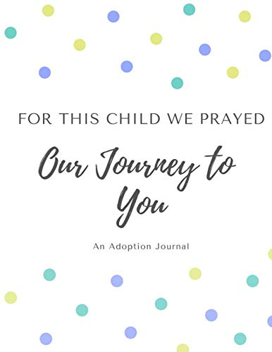 - For This Child We Prayed - Our Journey to You: An Adoption Journal