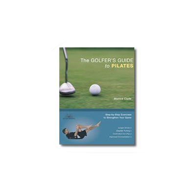 The Golfer Guide to Pilates: Step-by-Step Exercises to Strengthen Your Game