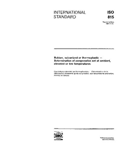 ISO 815:1991, Rubber, vulcanized or thermoplastic - Determination of compression set at ambient, elevated or low -