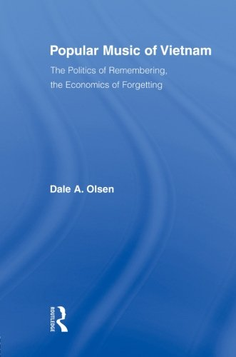 Popular Music of Vietnam: The Politics of Remembering, the Economics of Forgetting (Routledge Studies in Ethnomusicology) by Routledge