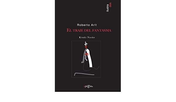 El Traje Del Fantasma (Ilustrados) (Spanish Edition): Roberto Arlt: 9788493771744: Amazon.com: Books