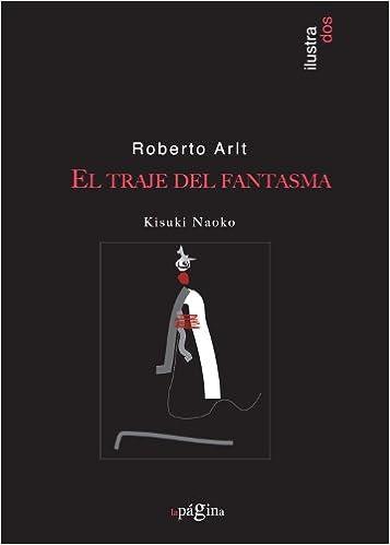 Traje Del Fantasma,El (Ilustrados): Amazon.es: Roberto Arlt, Kisuki Naoko: Libros