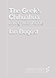 The Geek's Chihuahua: Living with Apple (Forerunners: Ideas First)