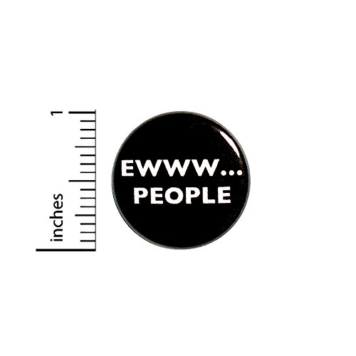 - Funny Button Ewww People Introvert Random Humor Jacket or Backpack Pin 1