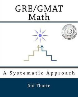 Sid Thatte: GRE/GMAT Math : A Systematic Approach (Paperback); 2010 Edition