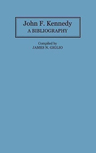 John F. Kennedy: A Bibliography (Bibliographies of the Presidents of the United States)