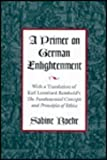 A Primer on German Enlightenment : With a Translation of Karl Leonhard Reinhold's the Fundamental Concepts and Principles of Ethics, Roehr, Sabine, 0826209971