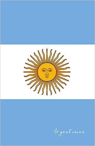 Flaggen Sammler - Argentinien: Flagge, Notizbuch, Urlaubstagebuch, Reisetagebuch Zum Selberschreiben