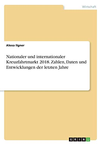 Nationaler Und Internationaler Kreuzfahrtmarkt 2018. Zahlen, Daten Und Entwicklungen Der Letzten Jahre  [Ilgner, Alexa] (Tapa Blanda)