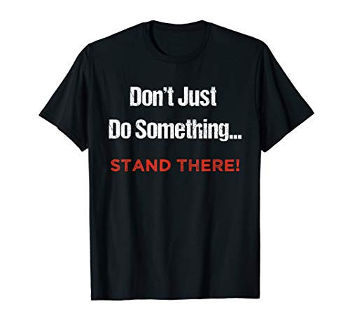 Don't Just Do Something, Stand There! |Funny TectoGizmo -