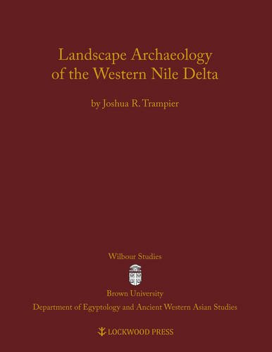Landscape Archaeology of the Western Nile Delta (Wilbour Studies in Egypt and Ancient Western Asia)