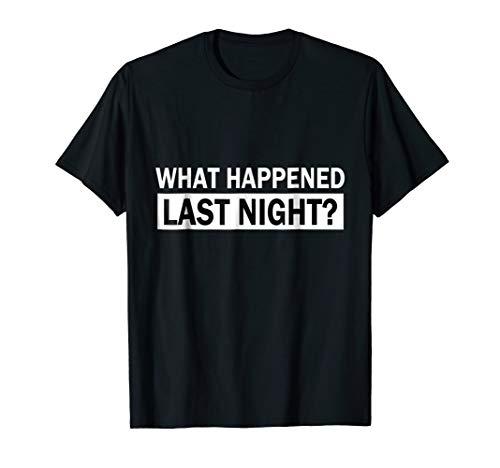 What Happened Last Night? T-Shirt