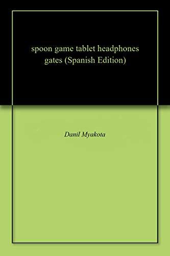 - spoon game tablet headphones gates (Spanish Edition)