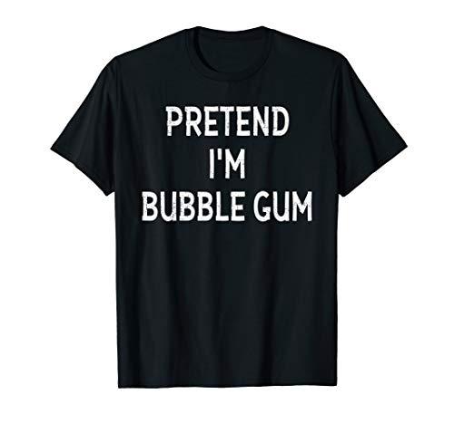 Pretend I'm BUBBLE GUM Halloween Costume Funny Gift Shirt -