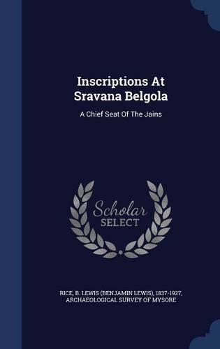 Download Inscriptions At Sravana Belgola: A Chief Seat Of The Jains pdf epub