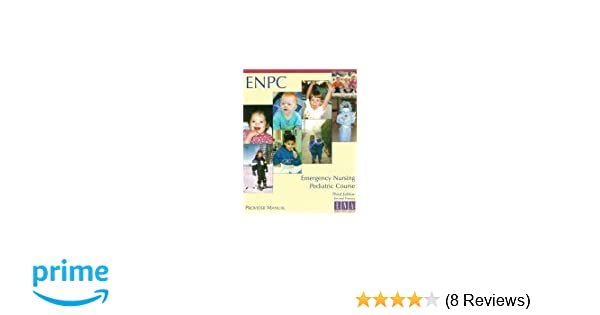 Emergency Nursing Pediatric Course Provider Manual (Enpc
