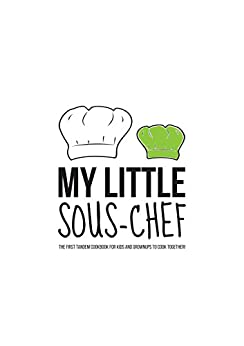 My Little Sous-chef Vol. Kids: The first tandem cookbook for kids and grownups to cook together! by [Falqui, Giulia Caterina, Grassi, Francesca, Pantaleone, Laura]