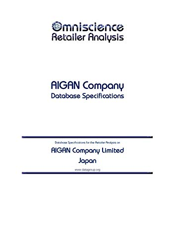 AIGAN Company Limited - Japan: Retailer Analysis Database Specifications (Omniscience Retailer Analysis - Japan Book 3385)