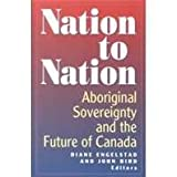 Nation to Nation : Aboriginal Sovereignty and the Future of Canada, , 0887845339