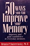 Fifty Ways You Can Improve Your Memory, Dennis P. Swiercinsky, 0964131102