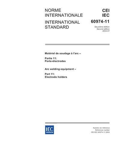 IEC 60974-11 Ed. 2.0 b:2004, Arc welding equipment - Part 11: Electrode holders pdf epub