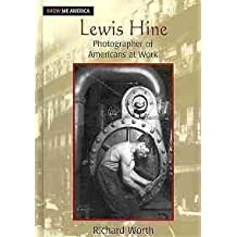 Lewis Hine: Photographer of Americans at Work (Show Me America) by Richard Worth (2009-01-31)