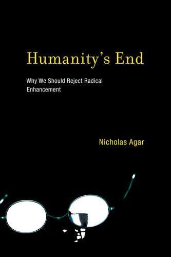 Humanity s End: Why We Should Reject Radical Enhancement (Life and Mind: Philosophical Issues in Biology and Psychology)